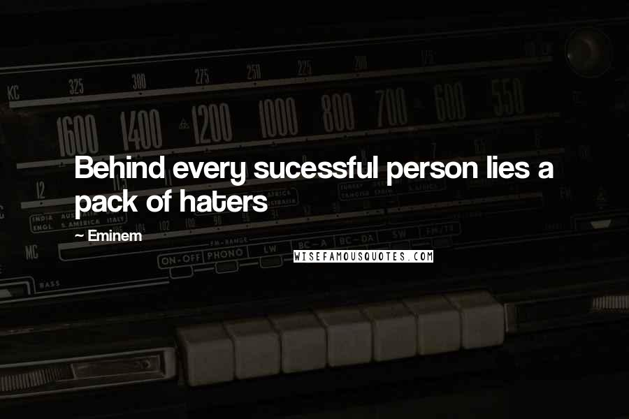 Eminem quotes: Behind every sucessful person lies a pack of haters