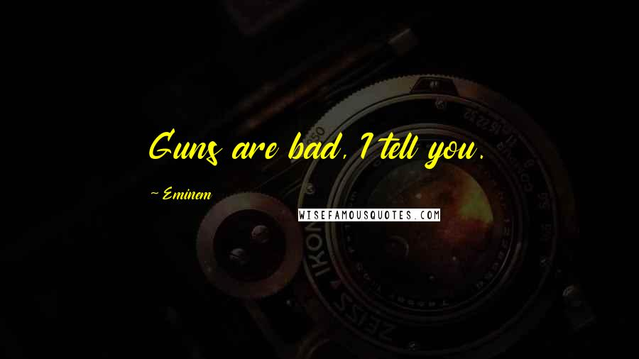 Eminem quotes: Guns are bad, I tell you.