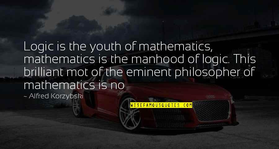Eminent Quotes By Alfred Korzybski: Logic is the youth of mathematics, mathematics is