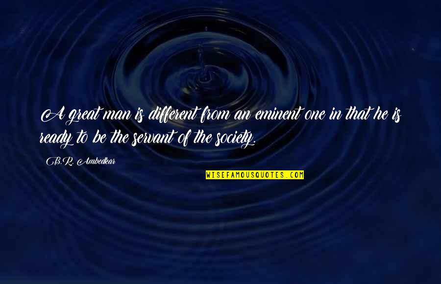 Eminent Quotes By B.R. Ambedkar: A great man is different from an eminent