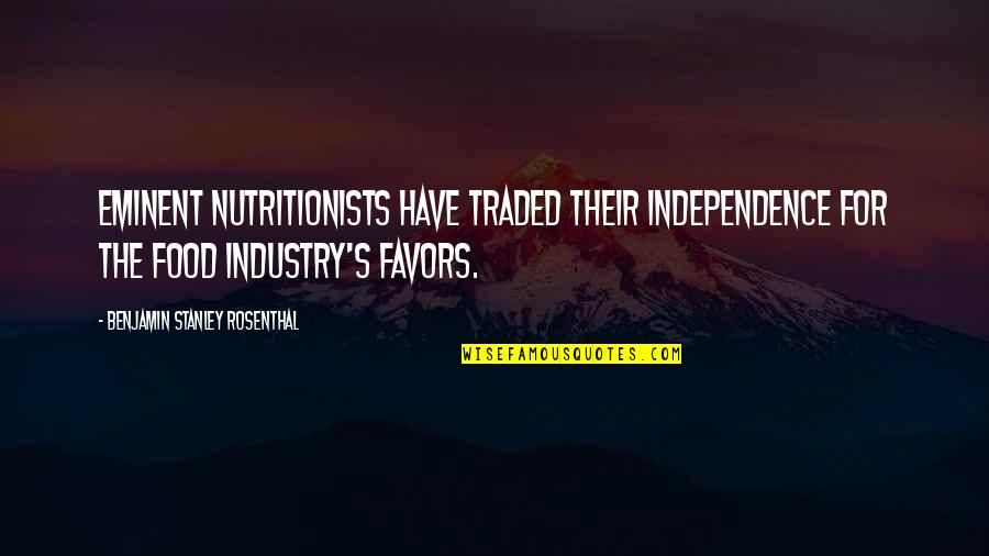 Eminent Quotes By Benjamin Stanley Rosenthal: Eminent nutritionists have traded their independence for the