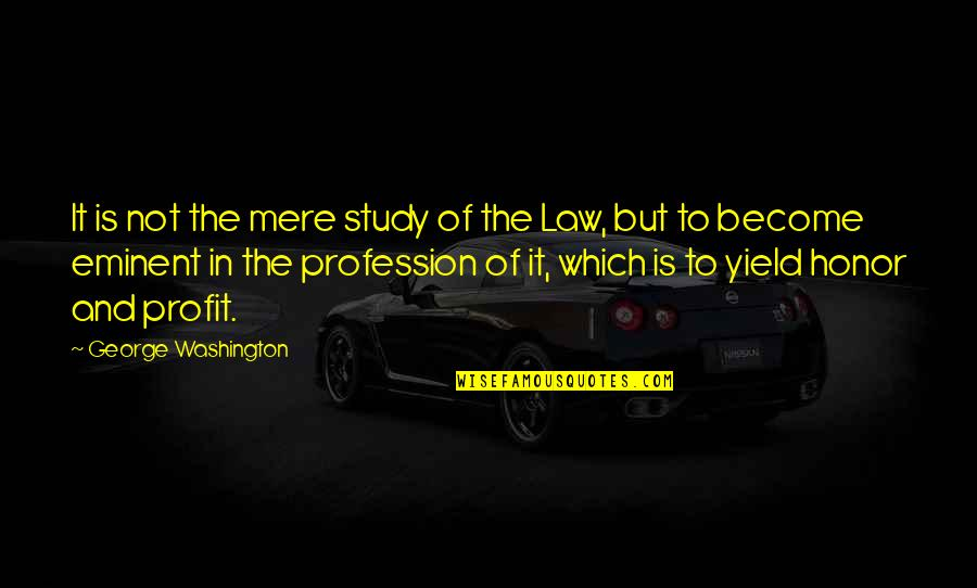 Eminent Quotes By George Washington: It is not the mere study of the