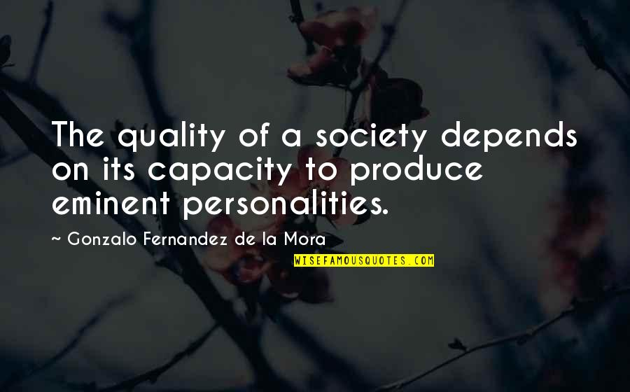 Eminent Quotes By Gonzalo Fernandez De La Mora: The quality of a society depends on its