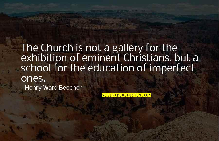 Eminent Quotes By Henry Ward Beecher: The Church is not a gallery for the