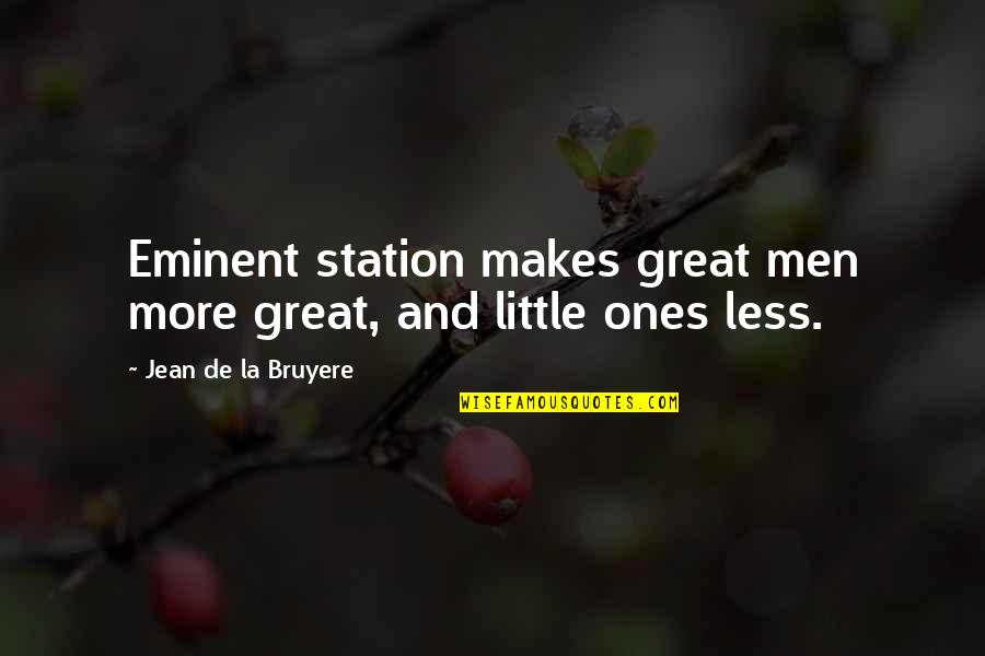 Eminent Quotes By Jean De La Bruyere: Eminent station makes great men more great, and