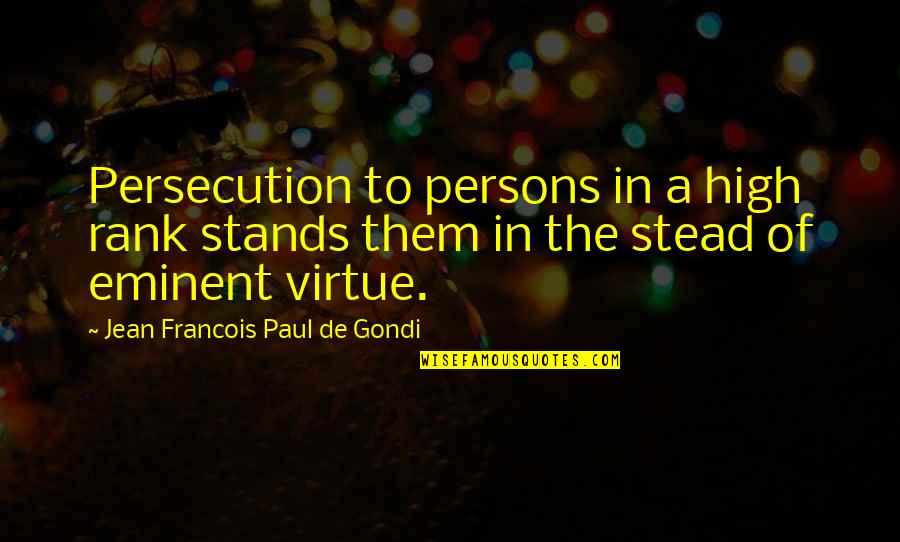 Eminent Quotes By Jean Francois Paul De Gondi: Persecution to persons in a high rank stands