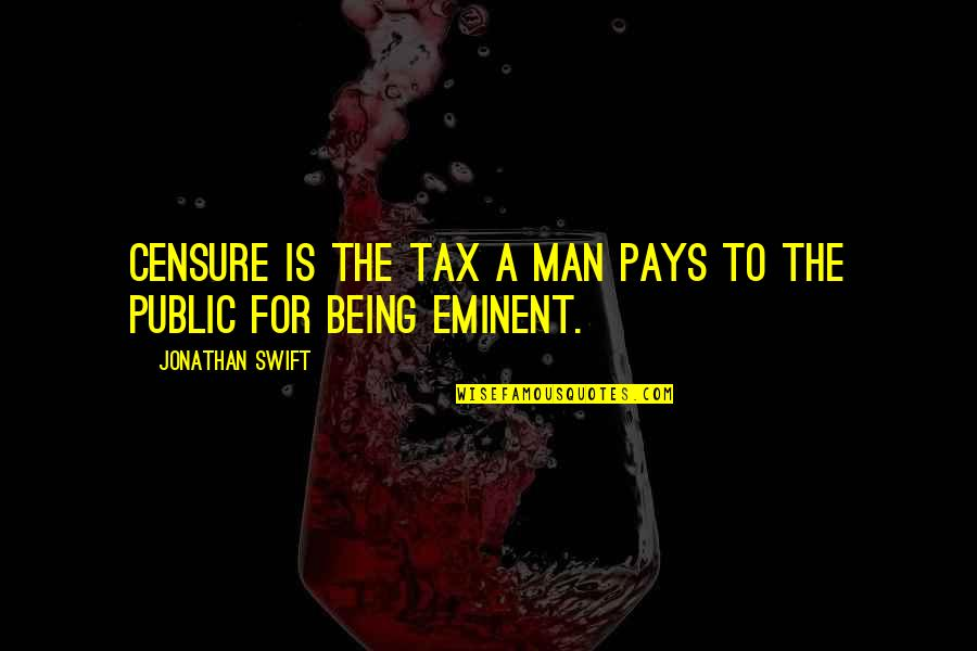 Eminent Quotes By Jonathan Swift: Censure is the tax a man pays to