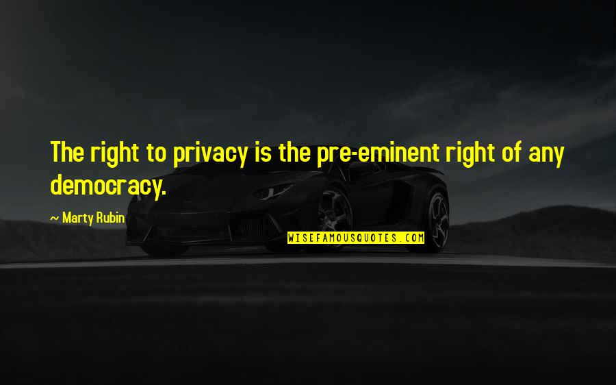 Eminent Quotes By Marty Rubin: The right to privacy is the pre-eminent right