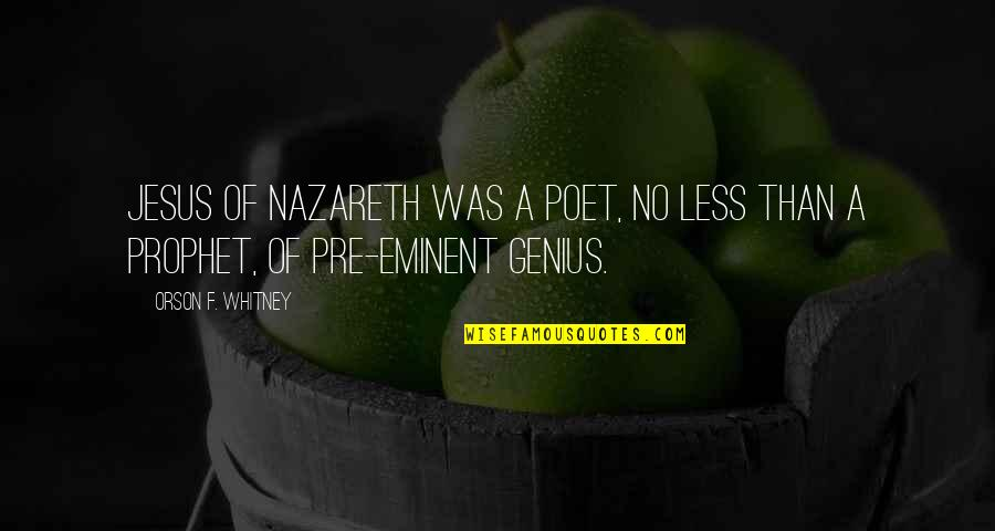 Eminent Quotes By Orson F. Whitney: Jesus of Nazareth was a poet, no less