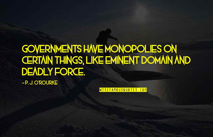 Eminent Quotes By P. J. O'Rourke: Governments have monopolies on certain things, like eminent