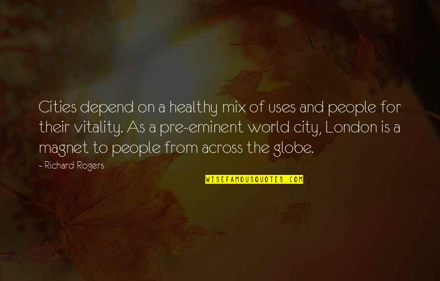 Eminent Quotes By Richard Rogers: Cities depend on a healthy mix of uses