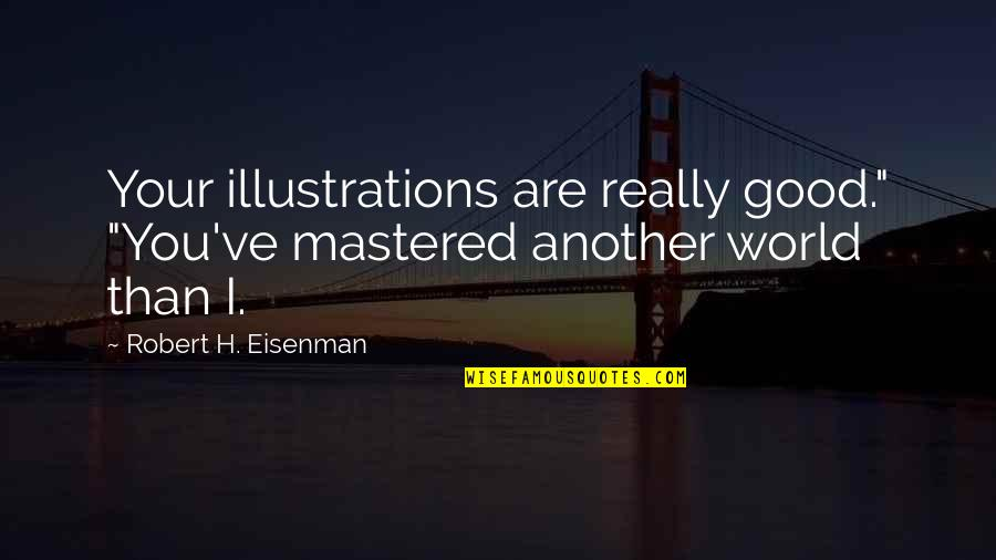 "Eminent Quotes By Robert H. Eisenman: Your illustrations are really good."" ""You've mastered another"