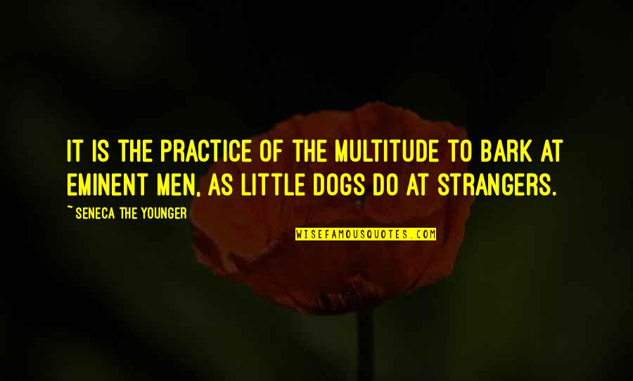 Eminent Quotes By Seneca The Younger: It is the practice of the multitude to