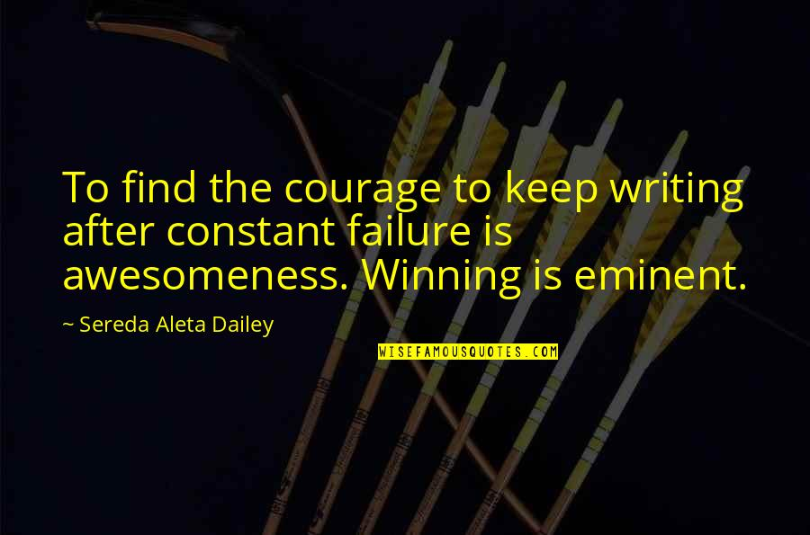 Eminent Quotes By Sereda Aleta Dailey: To find the courage to keep writing after