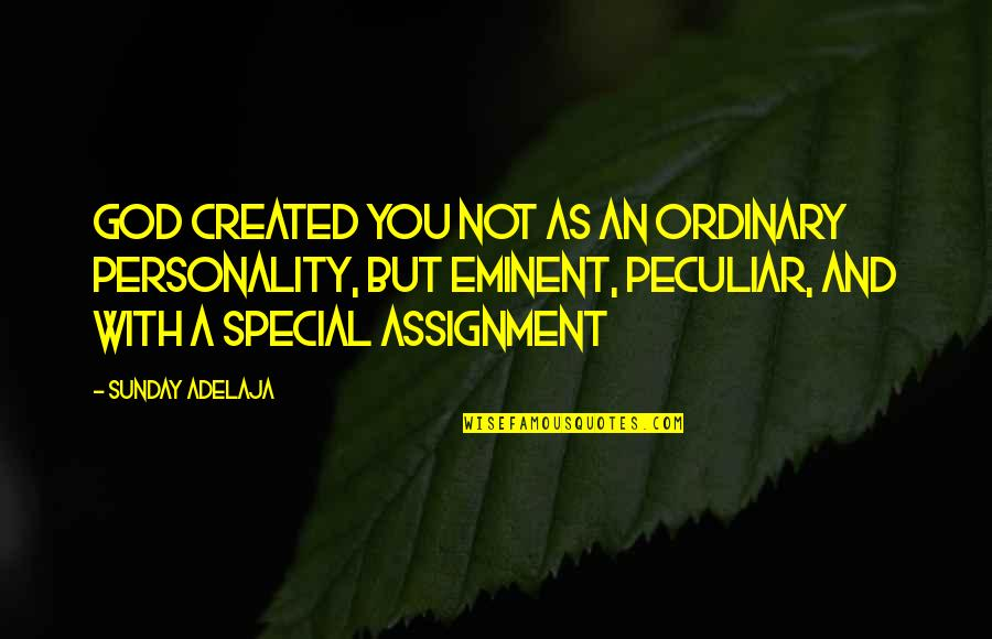 Eminent Quotes By Sunday Adelaja: God created you not as an ordinary personality,