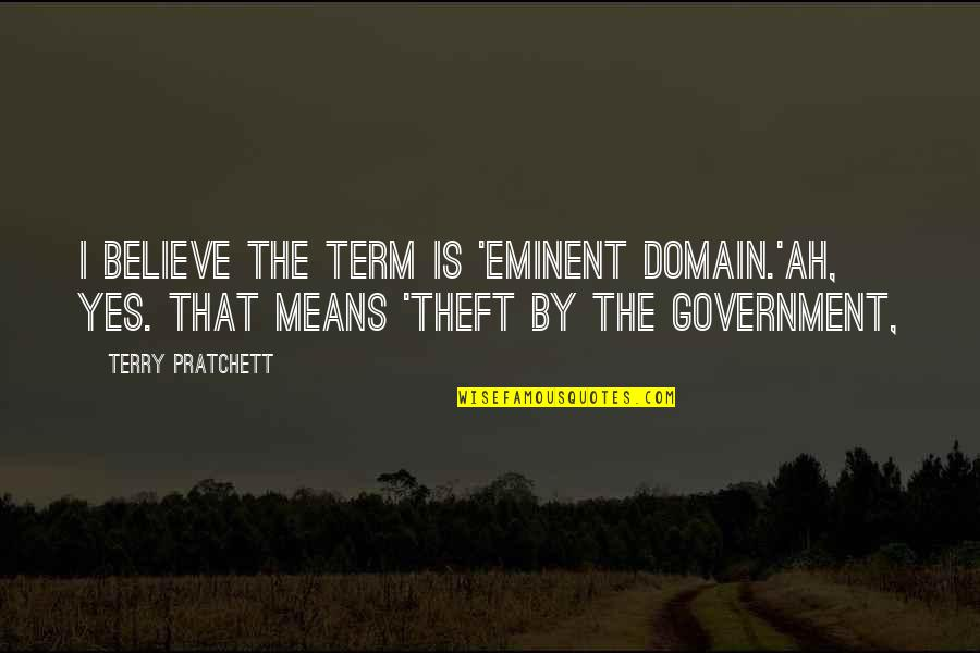 Eminent Quotes By Terry Pratchett: I believe the term is 'eminent domain.'Ah, yes.