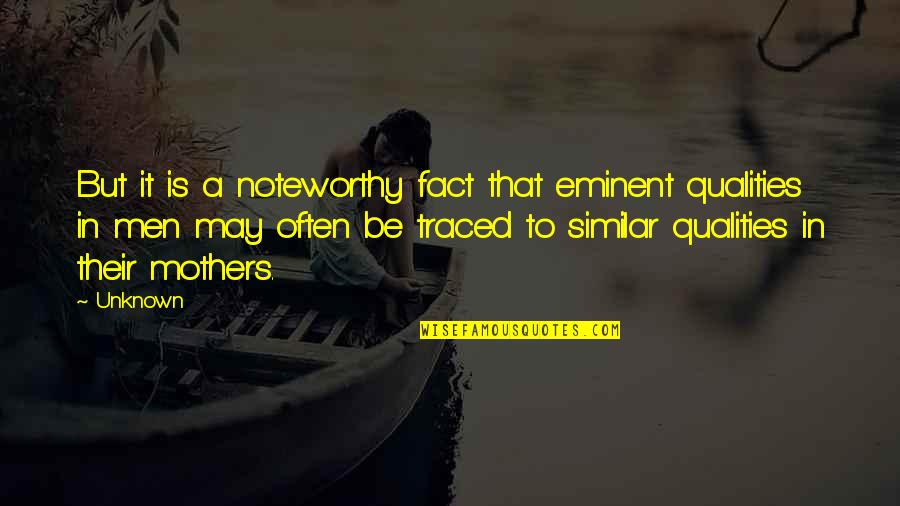 Eminent Quotes By Unknown: But it is a noteworthy fact that eminent