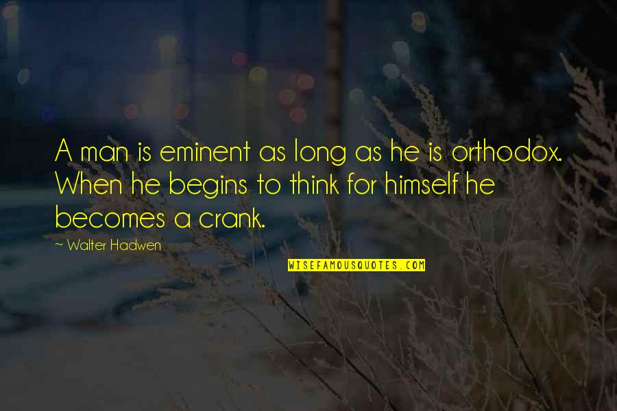 Eminent Quotes By Walter Hadwen: A man is eminent as long as he