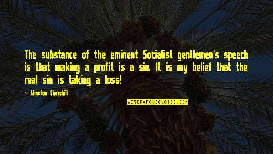 Eminent Quotes By Winston Churchill: The substance of the eminent Socialist gentlemen's speech