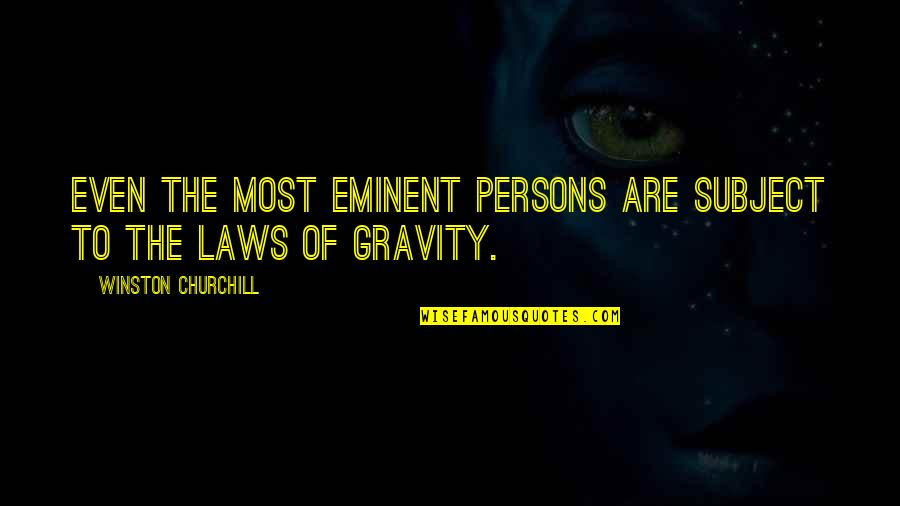 Eminent Quotes By Winston Churchill: Even the most eminent persons are subject to