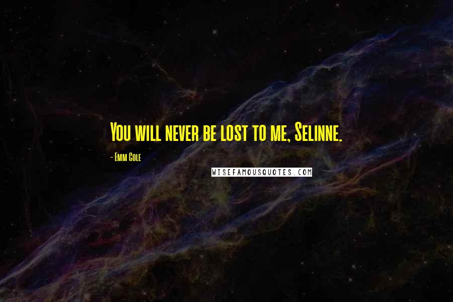 Emm Cole quotes: You will never be lost to me, Selinne.