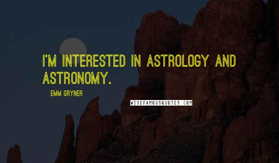 Emm Gryner quotes: I'm interested in astrology and astronomy.