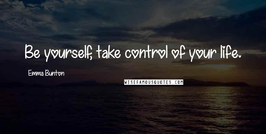 Emma Bunton quotes: Be yourself, take control of your life.