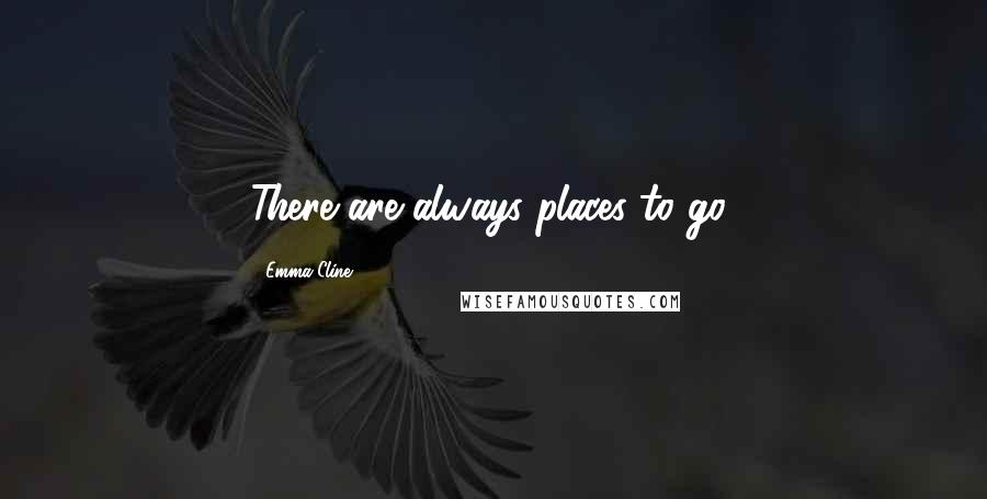 Emma Cline quotes: There are always places to go,