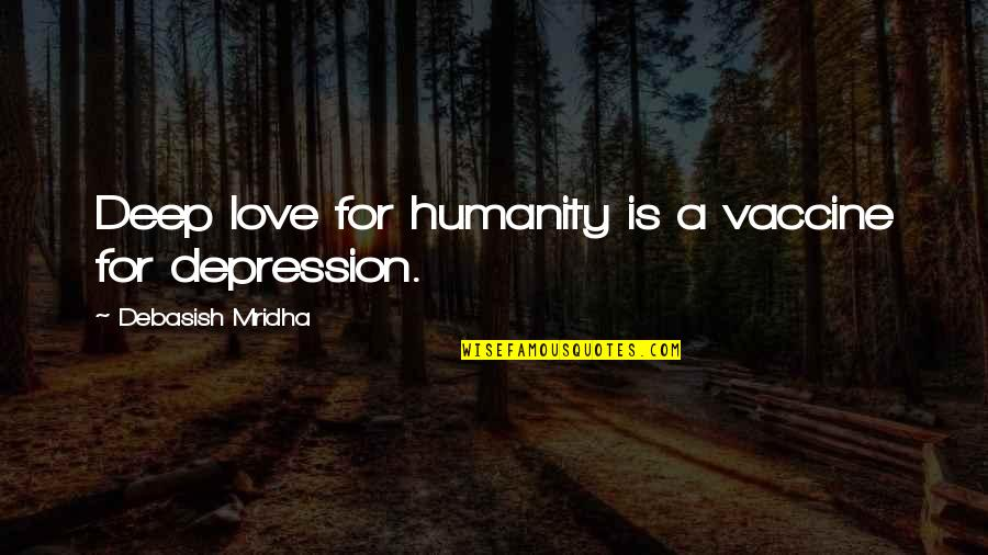 Emma Matchmaking Quotes By Debasish Mridha: Deep love for humanity is a vaccine for