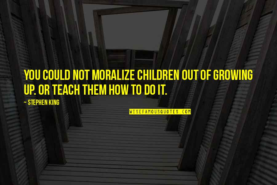 Emma Matchmaking Quotes By Stephen King: You could not moralize children out of growing