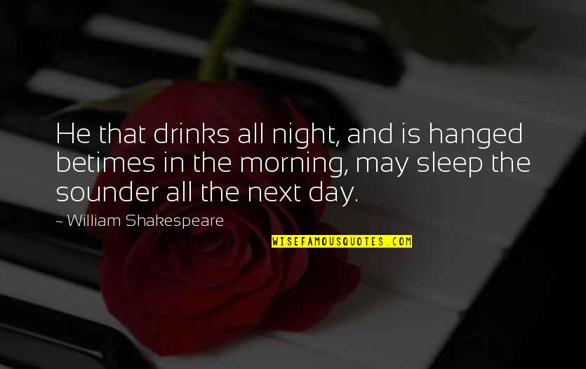 Emma Matchmaking Quotes By William Shakespeare: He that drinks all night, and is hanged