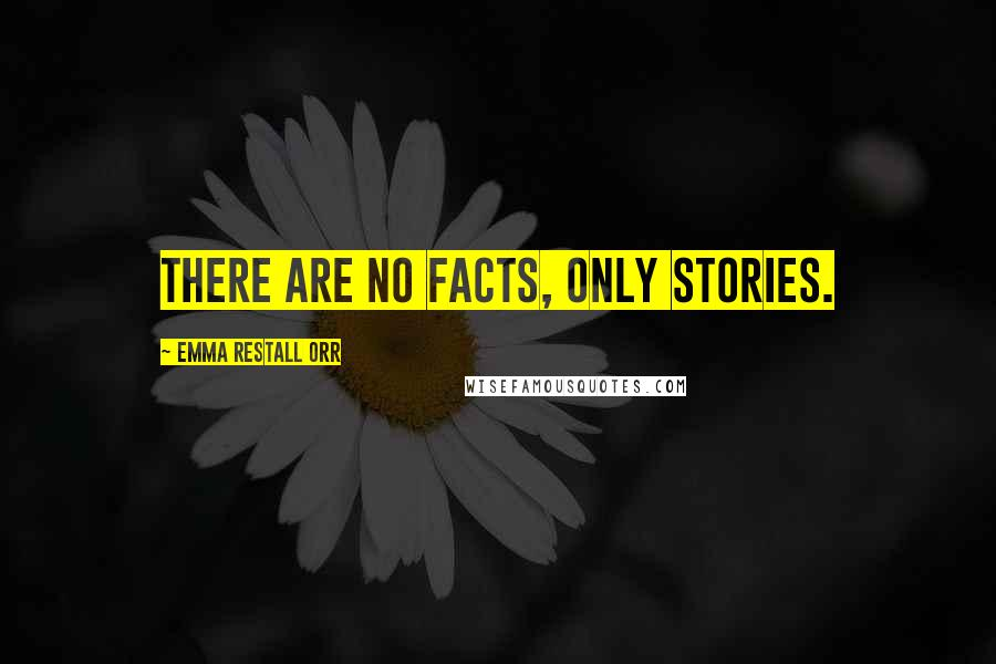 Emma Restall Orr quotes: There are no facts, only stories.