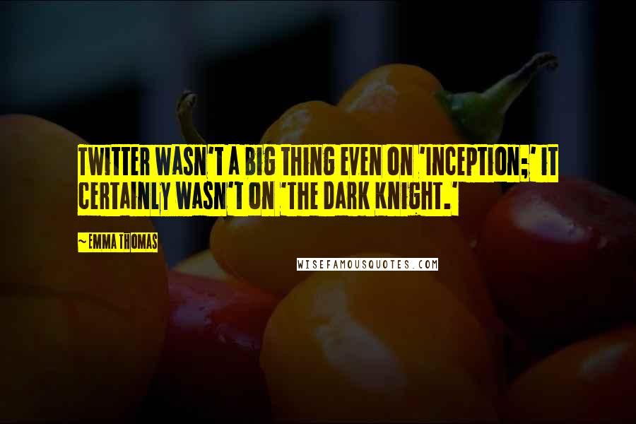 Emma Thomas quotes: Twitter wasn't a big thing even on 'Inception;' it certainly wasn't on 'The Dark Knight.'