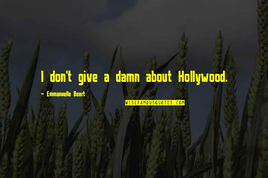 Emmanuelle Beart Quotes By Emmanuelle Beart: I don't give a damn about Hollywood.