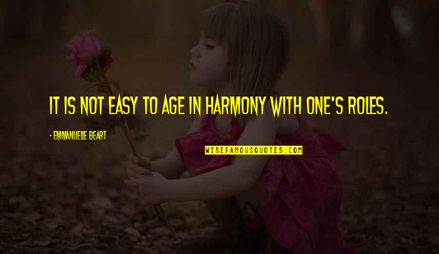 Emmanuelle Beart Quotes By Emmanuelle Beart: It is not easy to age in harmony