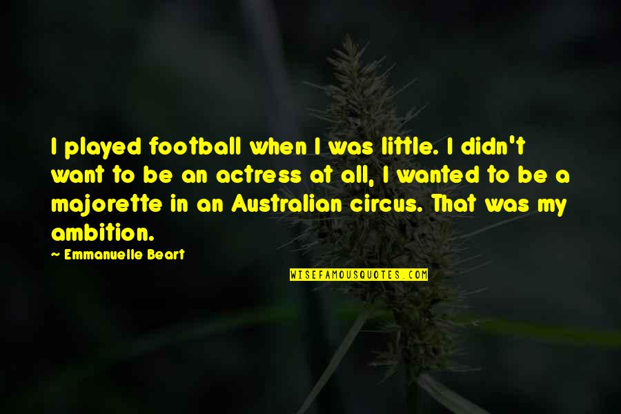 Emmanuelle Beart Quotes By Emmanuelle Beart: I played football when I was little. I