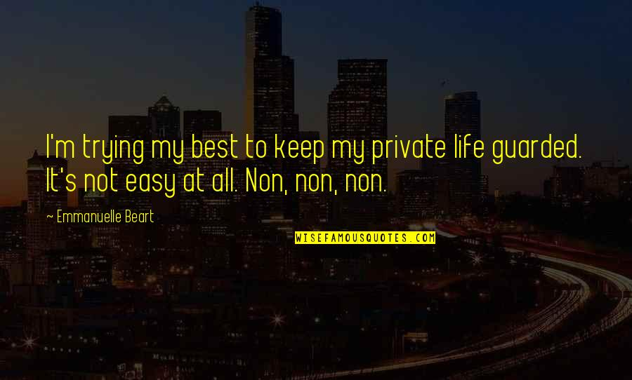 Emmanuelle Beart Quotes By Emmanuelle Beart: I'm trying my best to keep my private