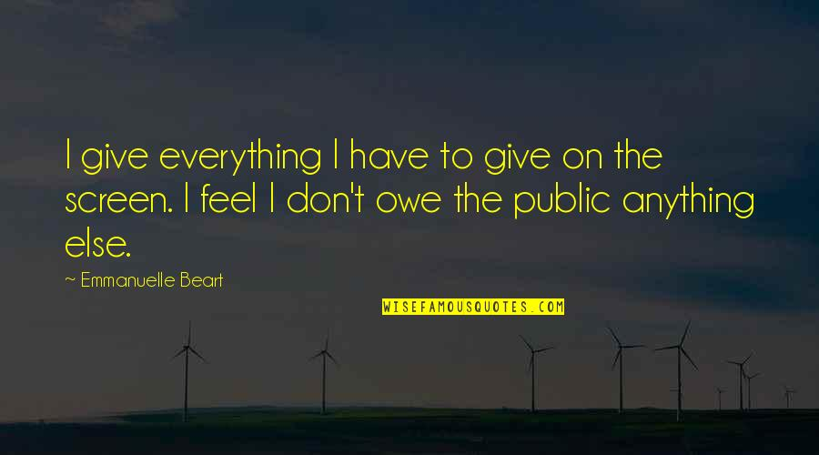 Emmanuelle Beart Quotes By Emmanuelle Beart: I give everything I have to give on