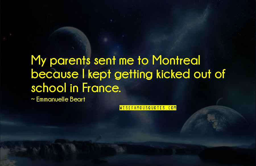 Emmanuelle Beart Quotes By Emmanuelle Beart: My parents sent me to Montreal because I