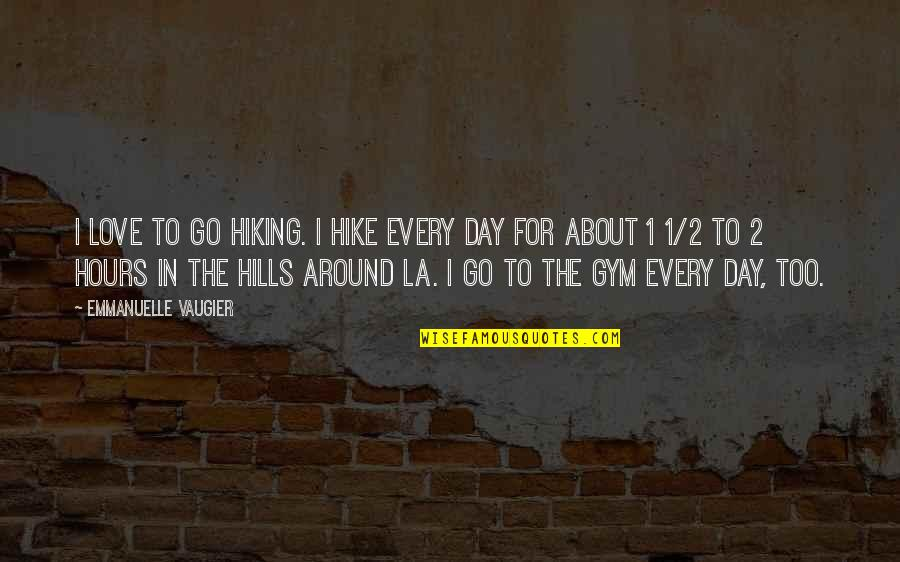 Emmanuelle Vaugier Quotes By Emmanuelle Vaugier: I love to go hiking. I hike every