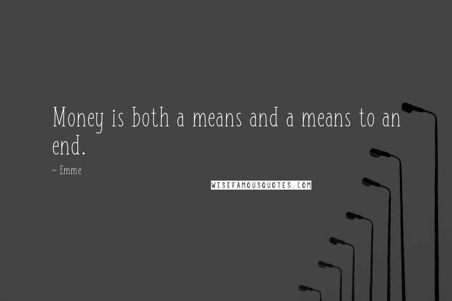 Emme quotes: Money is both a means and a means to an end.