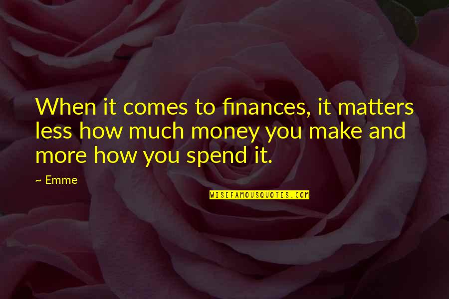 Emme Quotes By Emme: When it comes to finances, it matters less