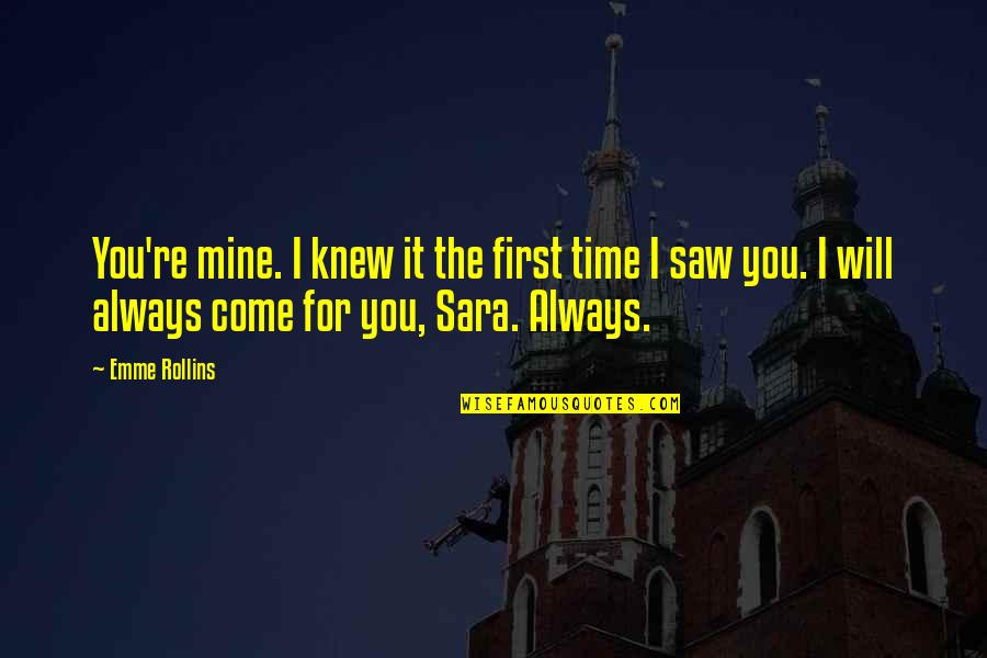 Emme Quotes By Emme Rollins: You're mine. I knew it the first time