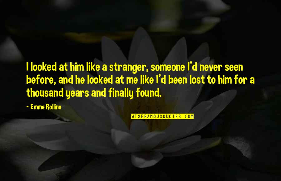 Emme Quotes By Emme Rollins: I looked at him like a stranger, someone