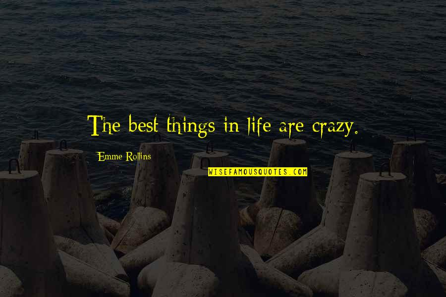 Emme Quotes By Emme Rollins: The best things in life are crazy.