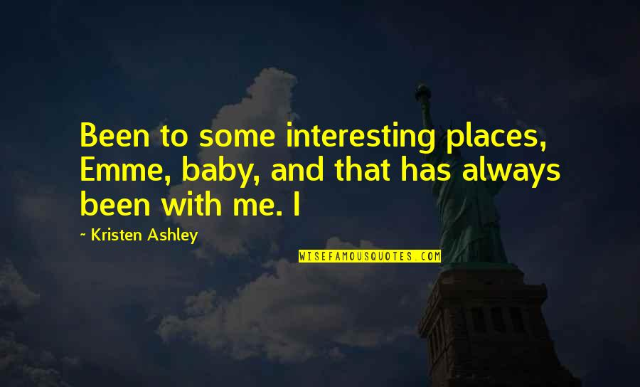 Emme Quotes By Kristen Ashley: Been to some interesting places, Emme, baby, and