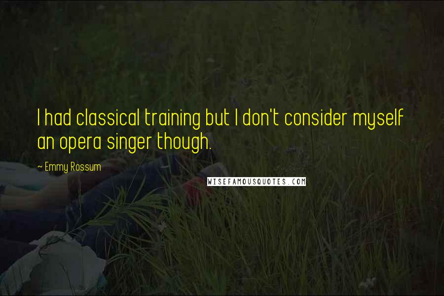 Emmy Rossum quotes: I had classical training but I don't consider myself an opera singer though.
