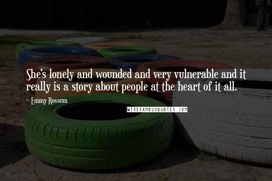 Emmy Rossum quotes: She's lonely and wounded and very vulnerable and it really is a story about people at the heart of it all.