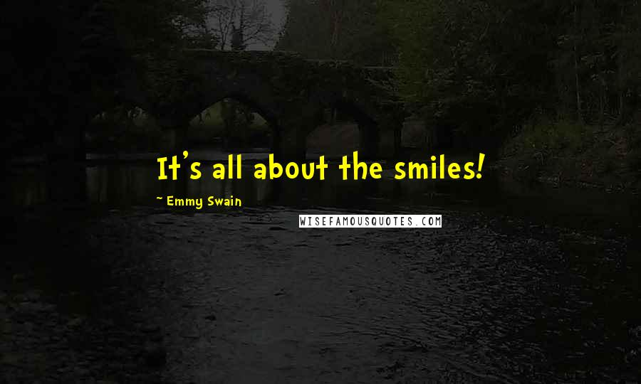 Emmy Swain quotes: It's all about the smiles!