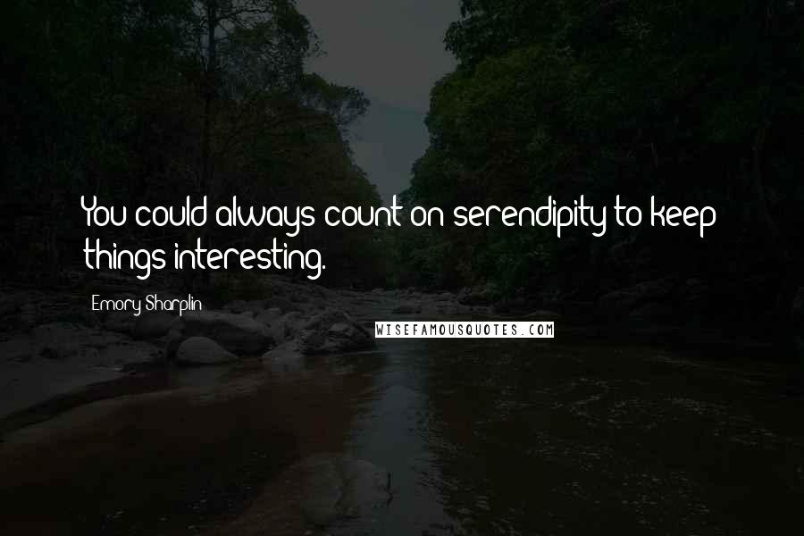 Emory Sharplin quotes: You could always count on serendipity to keep things interesting.